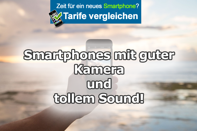 smartphones mit guter kamera musik g nstiger handyvertrag. Black Bedroom Furniture Sets. Home Design Ideas