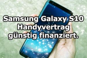 Samsung Galaxy S10 Handyvertrag finanzieren