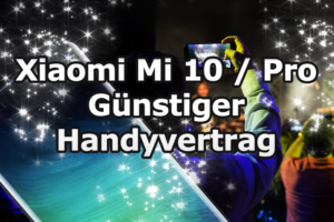 Xiaomi Mi 10 und Pro mit einem Handyvertrag