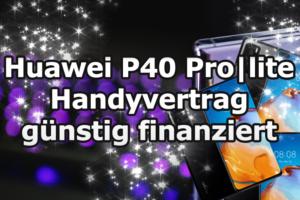 Huawei P40 | Pro und lite Version mit einem Handyvertrag